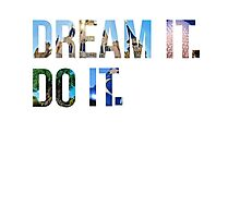 Dream It. Do it. Photographic Print