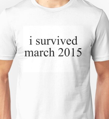 i survived march 2015 Unisex T-Shirt