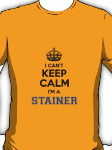 I cant keep calm Im a STAINER T-Shirt
