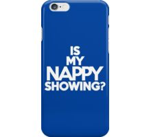 Is my nappy showing? iPhone Case/Skin