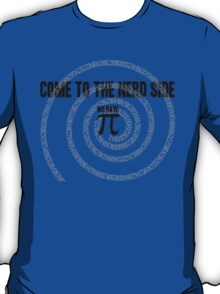 Come to the Nerd Side A s Pi ral ... T-Shirt