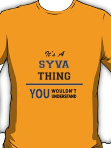 It's a SYVA thing, you wouldn't understand !! T-Shirt