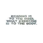 Reading is to the mind, what exercise is to the body by SlubberCub