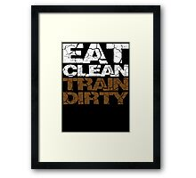 Eat clean Train dirty Framed Print