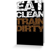 Eat clean Train dirty Greeting Card