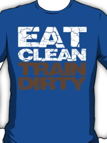Eat clean Train dirty T-Shirt