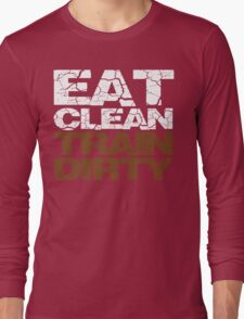 Eat clean Train dirty Long Sleeve T-Shirt