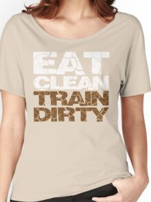 Eat clean Train dirty Women's Relaxed Fit T-Shirt