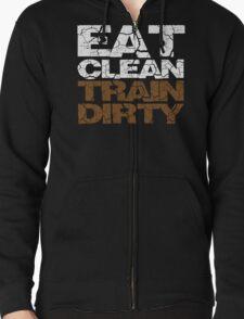 Eat clean Train dirty Zipped Hoodie