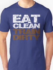 Eat clean Train dirty Unisex T-Shirt