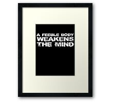 A feeble body weakens the mind Framed Print