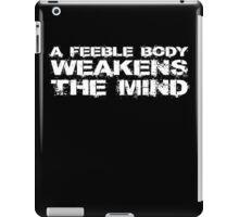 A feeble body weakens the mind iPad Case/Skin