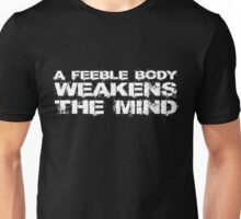 A feeble body weakens the mind Unisex T-Shirt