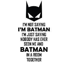 I Am Not Saying I Am Batman.... Photographic Print