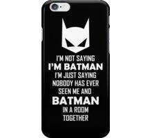 I Am Not Saying I Am Batman.... iPhone Case/Skin