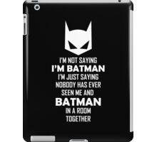I Am Not Saying I Am Batman.... iPad Case/Skin