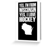 yes i'm from wisconsin yes i love hockey Greeting Card