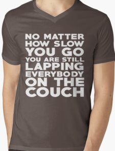 No matter how slow you go you are still lapping everybody on the couch Mens V-Neck T-Shirt