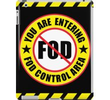 You Are Entering A FOD Control Area iPad Case/Skin