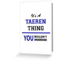 It's a TAEREN thing, you wouldn't understand !! Greeting Card