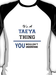 It's a TAEYA thing, you wouldn't understand !! T-Shirt