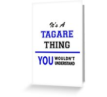 It's a TAGARE thing, you wouldn't understand !! Greeting Card