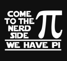 Come To The Nerd Side We Have Pi  Kids Clothes