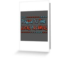 Power To The Local Dreamer Greeting Card