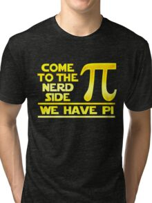 Come To The Nerd Side We Have Pi Tri-blend T-Shirt