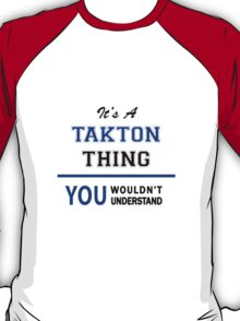 It's a TAKTON thing, you wouldn't understand !! T-Shirt