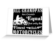 All Grandpas Are Created Equal But Only The Finest Ride Motorcycles Greeting Card