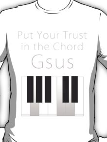 Put Your Trust in the Chord Gsus T-Shirt