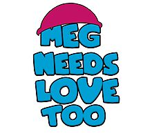 Meg Needs Love Too Photographic Print