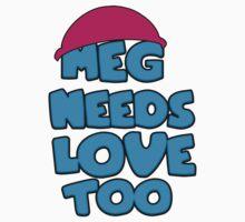Meg Needs Love Too by MadManHolleran
