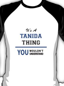 It's a TANIDA thing, you wouldn't understand !! T-Shirt