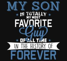 My Son Is Totally My Most Favorite Guy Of All Time In The History Of Forever T-Shirt