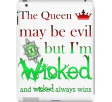 Once Upon A Time - The Queen May Be Evil But I'm Wicked And Wicked Always Wins iPad Case/Skin