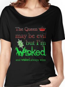 Once Upon A Time - The Queen May Be Evil But I'm Wicked And Wicked Always Wins Women's Relaxed Fit T-Shirt
