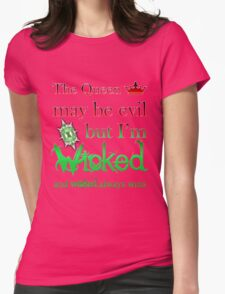 Once Upon A Time - The Queen May Be Evil But I'm Wicked And Wicked Always Wins Womens Fitted T-Shirt