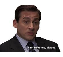 Michael Scott I Am Beyonce Always  Photographic Print