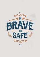BE BRAVE NOT SAFE by snevi
