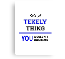 It's a TEKELY thing, you wouldn't understand !! Canvas Print