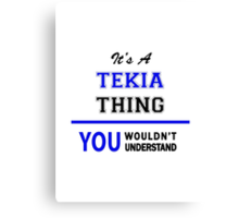 It's a TEKIA thing, you wouldn't understand !! Canvas Print