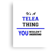 It's a TELEA thing, you wouldn't understand !! Canvas Print