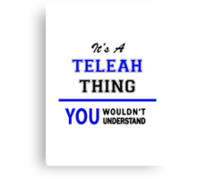 It's a TELEAH thing, you wouldn't understand !! Canvas Print