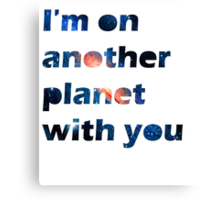 i'm on another planet with you Canvas Print