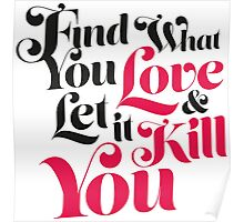 Find What You Love, & Let It Kill You Poster