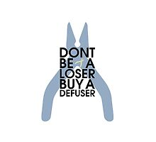 Don't Be A Loser, Buy A Defuser (Black) by XCrookie