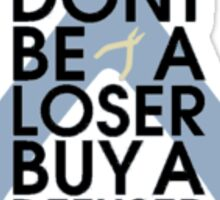 Don't Be A Loser, Buy A Defuser (Black) Sticker