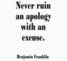 Benjamin Franklin, Never ruin an apology with an excuse. Kids Clothes
